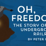 Oh, Freedom! The Story of the Underground Railroad